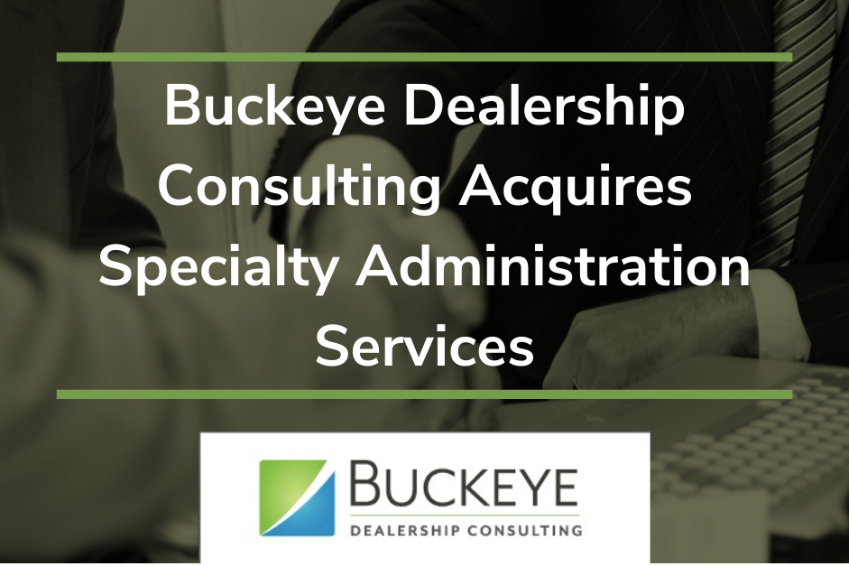 Buckeye Dealership Consulting Expands Reinsurance Lineup with Acquisition of Specialty Administration Services